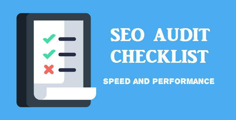 SEO Audit checklist speed and performance چک لیست ارزیابی سئو وبسایت و مرکز خبرهای جدید – سرعت و همچنین عملکرد