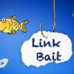 Link Bait چیست؟ | 8 مثال کاربردی طعمه گذاری لینک